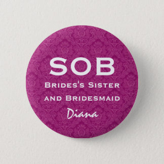 Sister of Bride and Bridesmaid SOB Funny Wedding 2 Inch Round Button