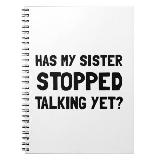 Sister Stopped Talking Yet Spiral Notebook