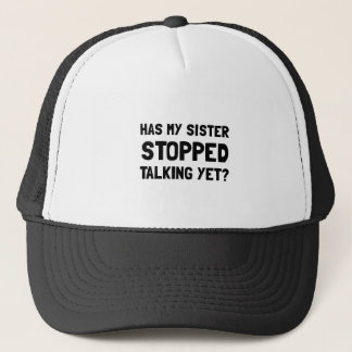 Sister Stopped Talking Yet Trucker Hat