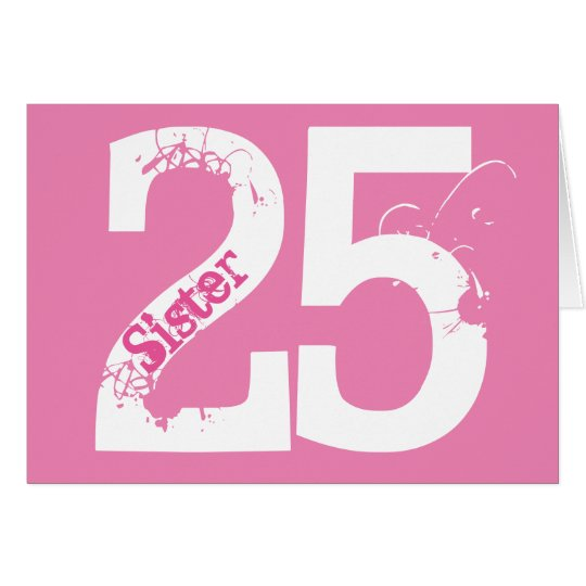 Sister, twenty-five is a big deal, white on pink card