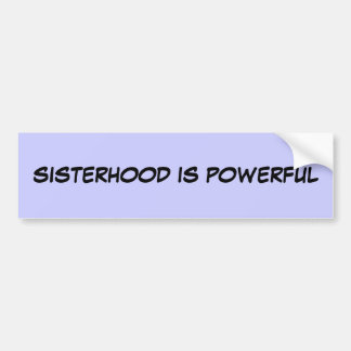 SISTERHOOD IS POWERFUL BUMPER STICKER