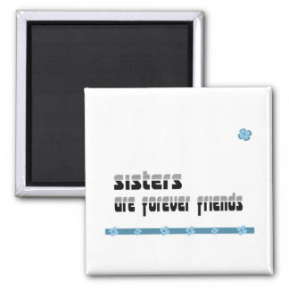 Sisters are forever friends square magnet