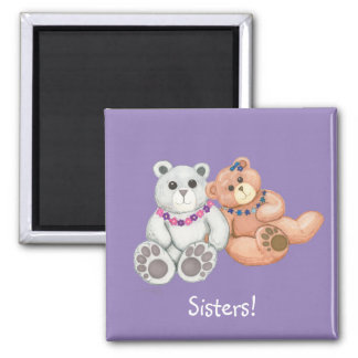 Sisters! Teddy Bears Square Magnet