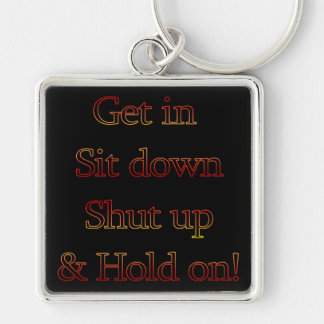 Sit down, Shut up... (Funny) Keychain