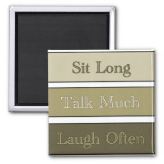 Sit Long, Talk Much, Laugh Often Square Magnet