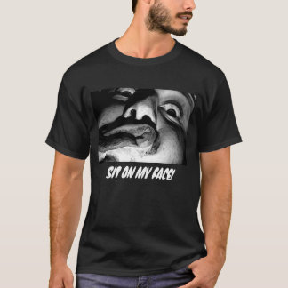 sit on my face! T-Shirt