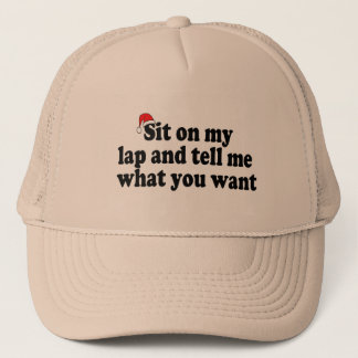 Sit On My Lap And Tell Me What You Want Trucker Hat