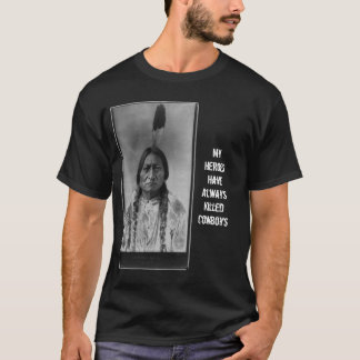 Sitting_Bull_-_edit2, My Heroes Have Always Kil... T-Shirt