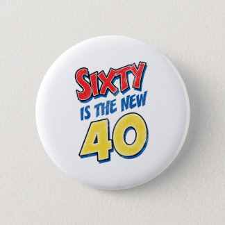 Sixty Is The New 40 Birthday 2 Inch Round Button