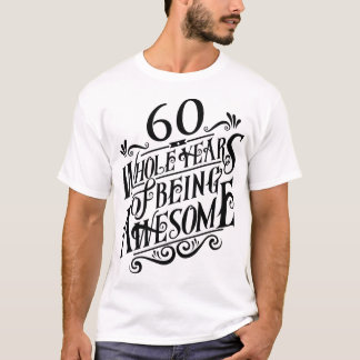 Sixty Whole Years of Being Awesome T-Shirt