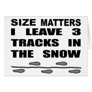 Size Matters I Leave 3 Tracks In The Snow Card