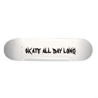 skate all day long skateboard