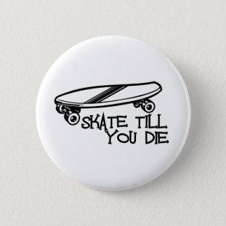 Skate till you die 2 inch round button
