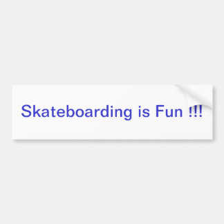 Skateboarding is Fun !!! Bumper Sticker !!!