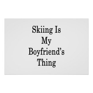 Skiing Is My Boyfriend's Thing Poster