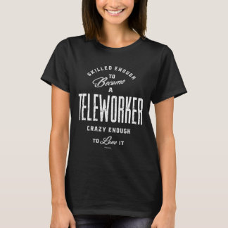 Skilled Enough To Become a Teleworker T-Shirt