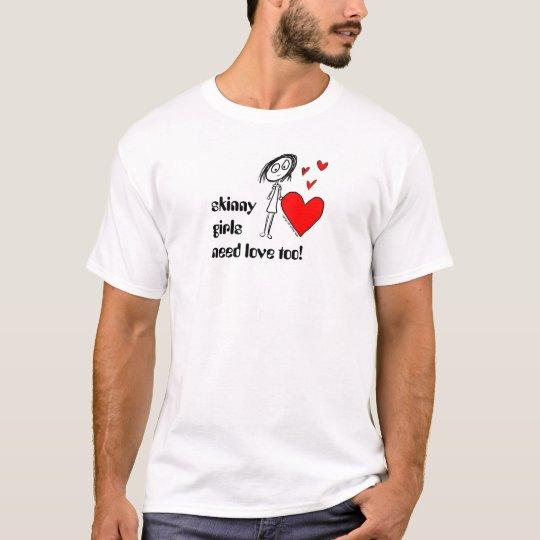 skinny girls need love too! T-Shirt