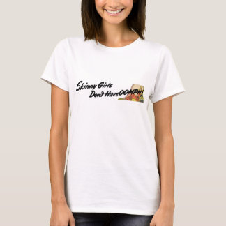 Skinny Girls T-Shirt