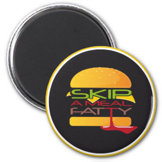 Skip A Meal Fatty Fridge Magnet