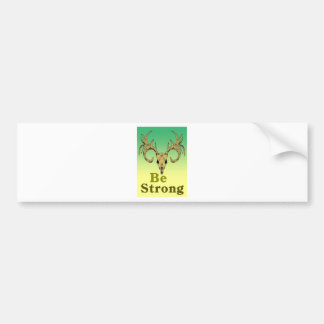 Skull deer Be strong quotes Bumper Sticker