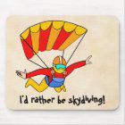 Skydive - I'd rather be skydiving! Mouse Pad