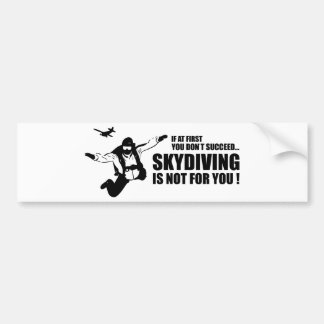 Skydiving Is Not For You Bumper Sticker