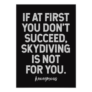 Skydiving is not for you...Funny Anonymous Quote Poster