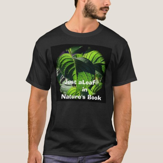 sl2, Just aLeaf      in   Nature's Book T-Shirt
