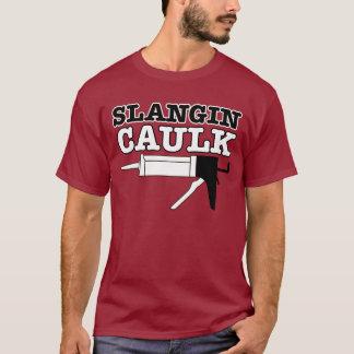 Slangin Caulk T-Shirt