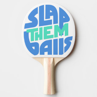 """Slap Them Balls"" Ping Pong Paddle"
