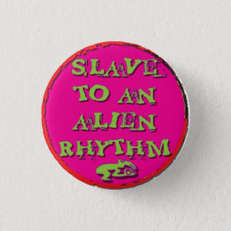 slave to An Alien Rhythm 1 Inch Round Button