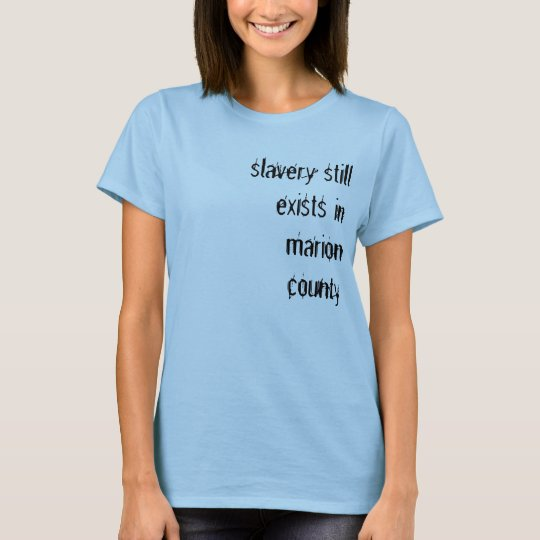 slavery still exists in marion county T-Shirt