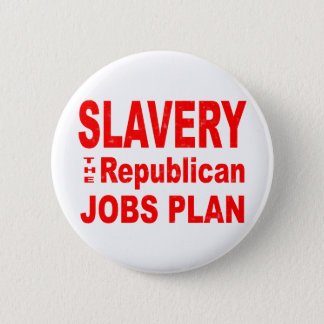 Slavery, the Republican Jobs Plan 2 Inch Round Button
