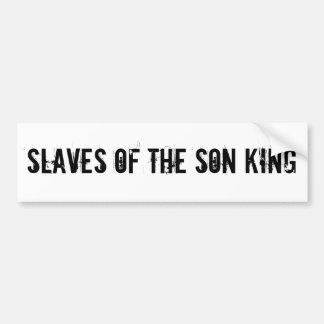 Slaves of the Son KIng Bumper Sticker