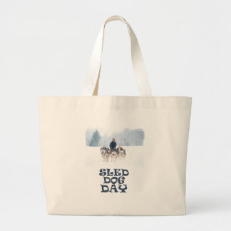 Sled Dog Day - Appreciation Day Large Tote Bag