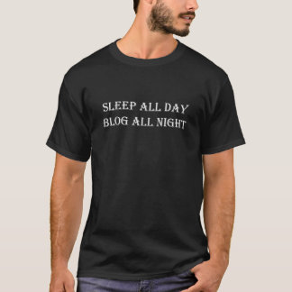 Sleep All Day Blog All Night Bloggers Writing T-Shirt