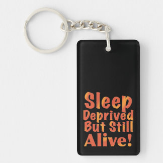 Sleep Deprived But Still Alive in Fire Tones Keychain
