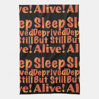 Sleep Deprived But Still Alive in Fire Tones Kitchen Towel