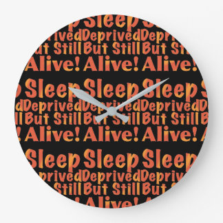 Sleep Deprived But Still Alive in Fire Tones Large Clock