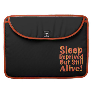 Sleep Deprived But Still Alive in Fire Tones Sleeve For MacBook Pro