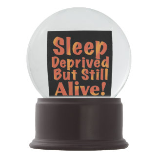 Sleep Deprived But Still Alive in Fire Tones Snow Globe