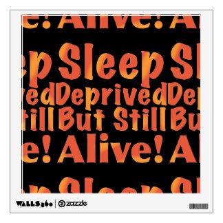 Sleep Deprived But Still Alive in Fire Tones Wall Sticker