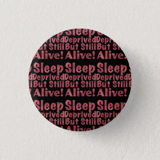 Sleep Deprived But Still Alive in Raspberry 1 Inch Round Button
