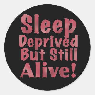 Sleep Deprived But Still Alive in Raspberry Classic Round Sticker
