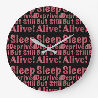 Sleep Deprived But Still Alive in Raspberry Large Clock