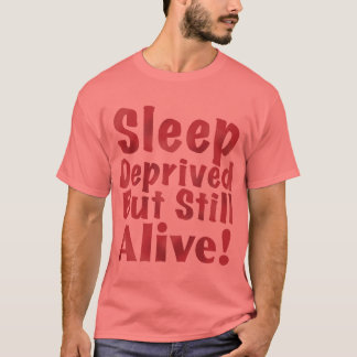 Sleep Deprived But Still Alive in Raspberry T-Shirt