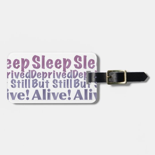 Sleep Deprived But Still Alive in Sleepy Purples Luggage Tag