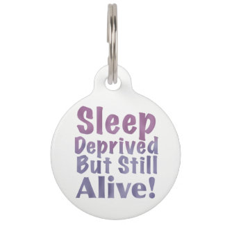 Sleep Deprived But Still Alive in Sleepy Purples Pet ID Tag