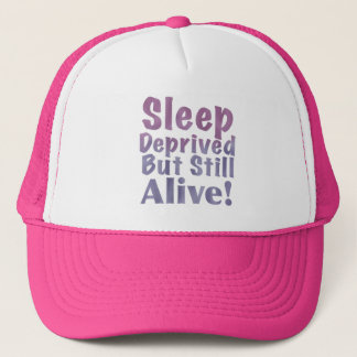 Sleep Deprived But Still Alive in Sleepy Purples Trucker Hat