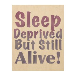 Sleep Deprived But Still Alive in Sleepy Purples Wood Wall Art
